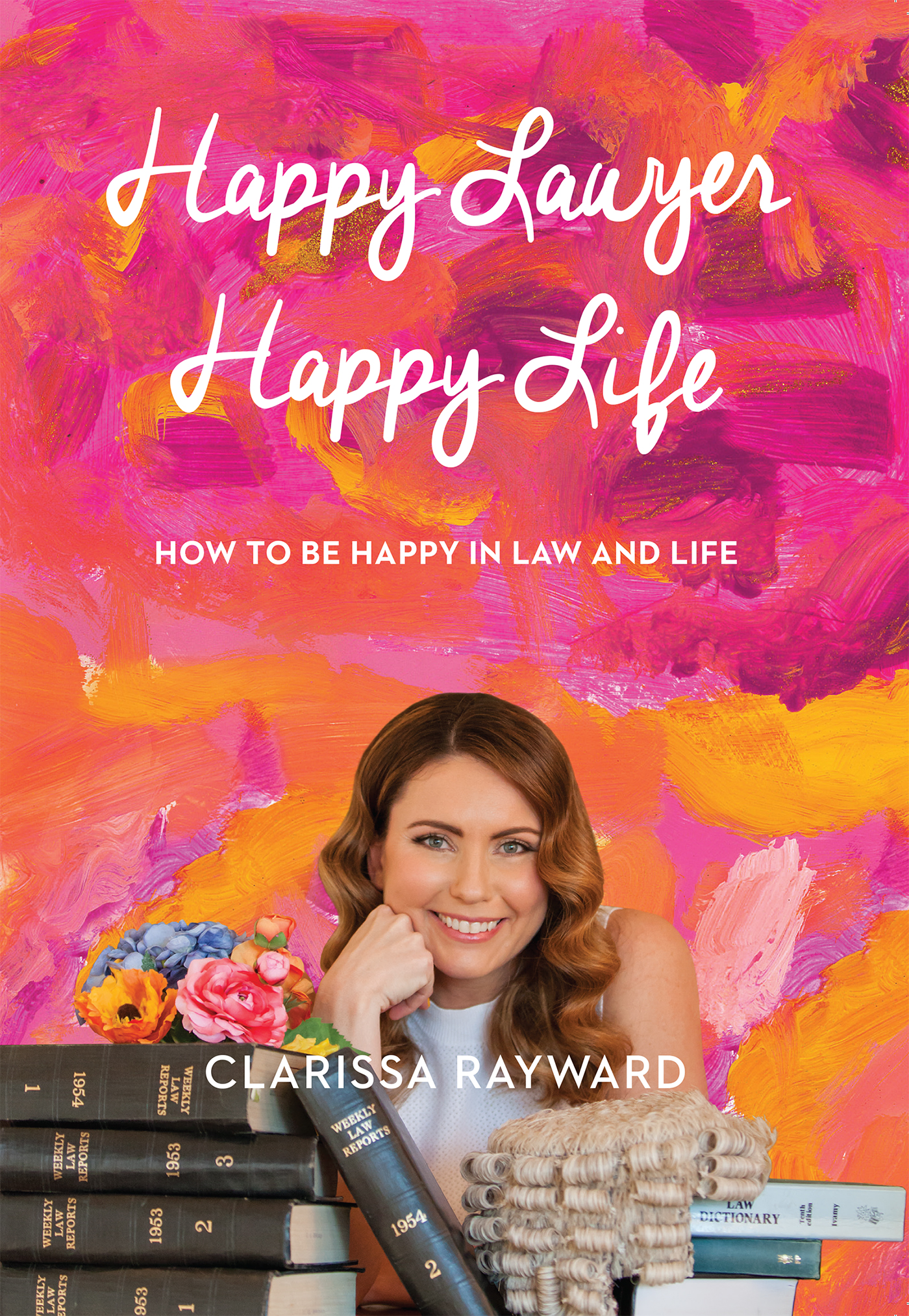 Happy Lawyer Happy Life: How to be Happy in Law and Life
