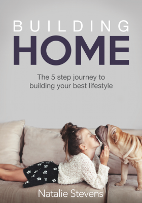 Building Home: The 5 Step Journey to Building Your Best Lifestyle